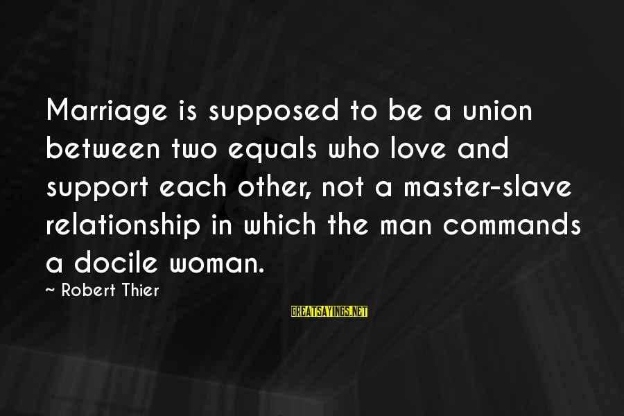 Master Slave Relationship Sayings By Robert Thier: Marriage is supposed to be a union between two equals who love and support each