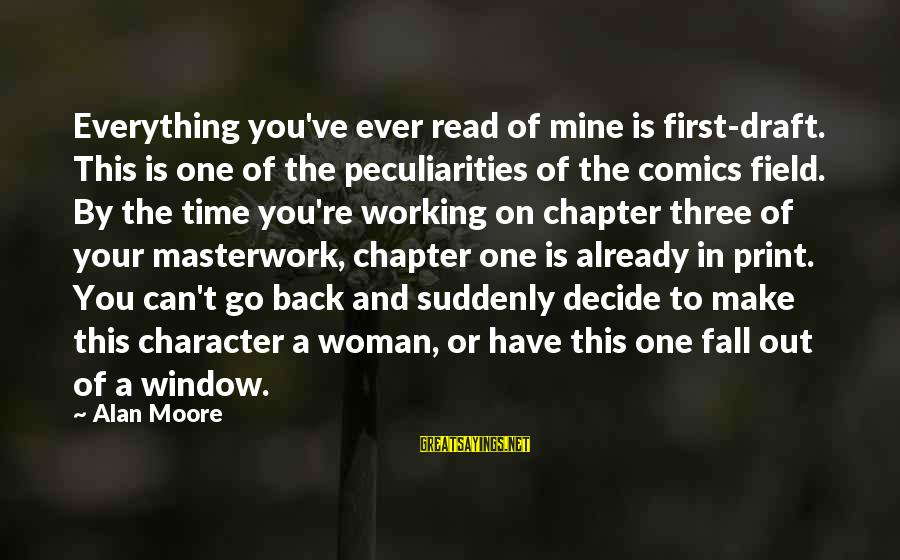 Masterwork Sayings By Alan Moore: Everything you've ever read of mine is first-draft. This is one of the peculiarities of