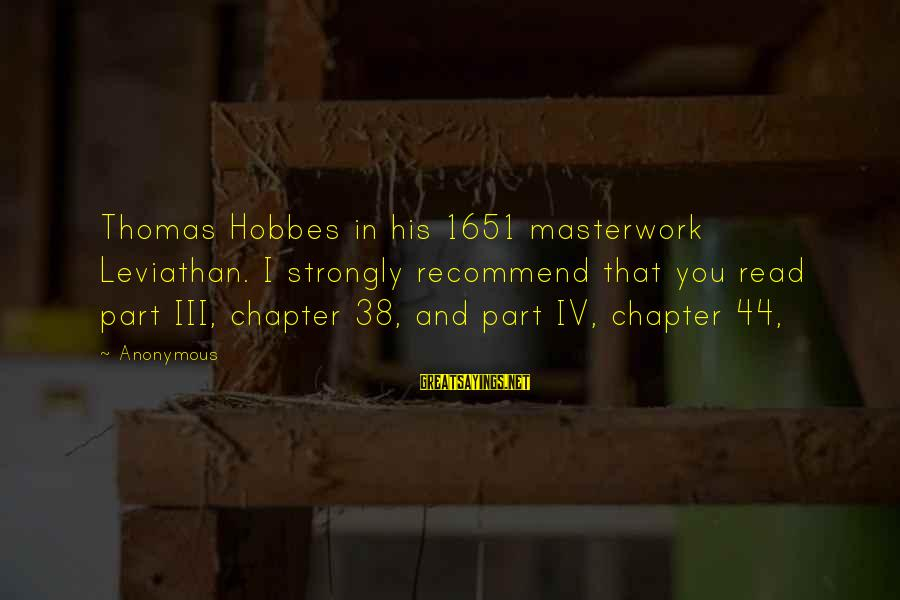 Masterwork Sayings By Anonymous: Thomas Hobbes in his 1651 masterwork Leviathan. I strongly recommend that you read part III,