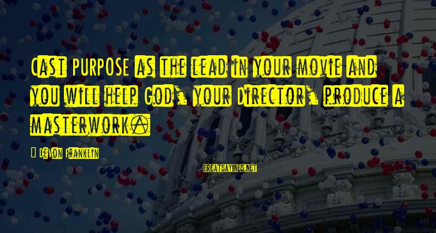 Masterwork Sayings By DeVon Franklin: Cast PURPOSE as the lead in your movie and you will help God, your Director,