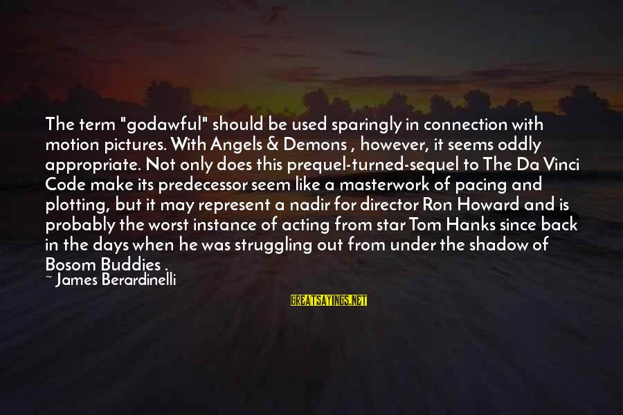 "Masterwork Sayings By James Berardinelli: The term ""godawful"" should be used sparingly in connection with motion pictures. With Angels &"
