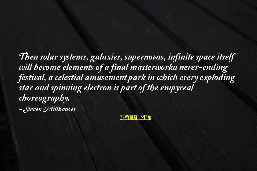 Masterwork Sayings By Steven Millhauser: Then solar systems, galaxies, supernovas, infinite space itself will become elements of a final masterworka