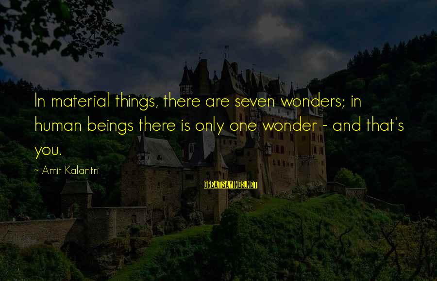 Material Love Sayings By Amit Kalantri: In material things, there are seven wonders; in human beings there is only one wonder