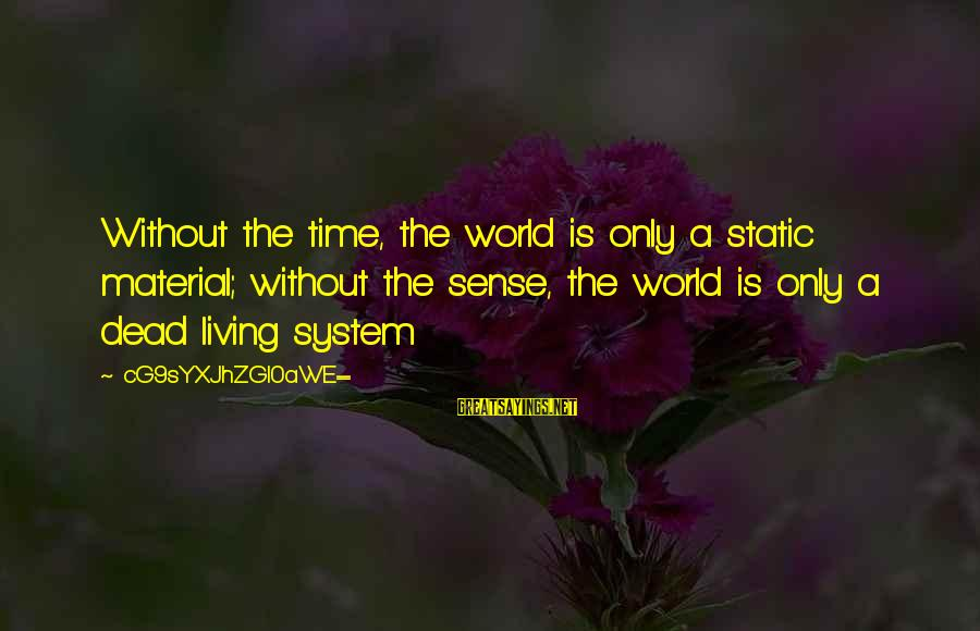 Material Love Sayings By CG9sYXJhZGl0aWE=: Without the time, the world is only a static material; without the sense, the world