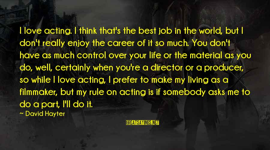 Material Love Sayings By David Hayter: I love acting. I think that's the best job in the world, but I don't