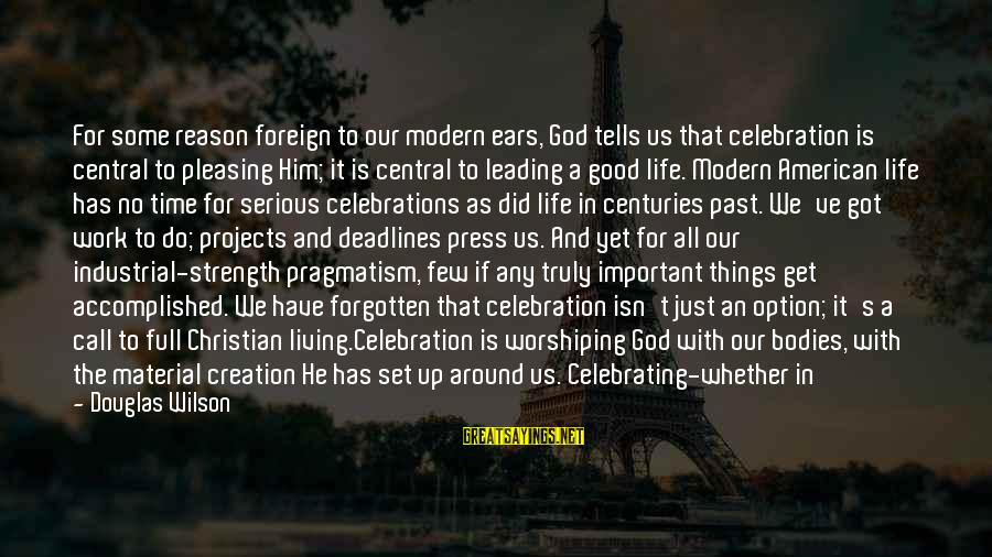 Material Love Sayings By Douglas Wilson: For some reason foreign to our modern ears, God tells us that celebration is central