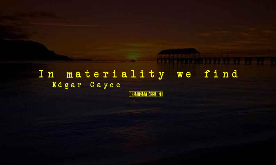 Material Love Sayings By Edgar Cayce: In materiality we find some advance faster, some grow stronger, some become weaklings. Until there
