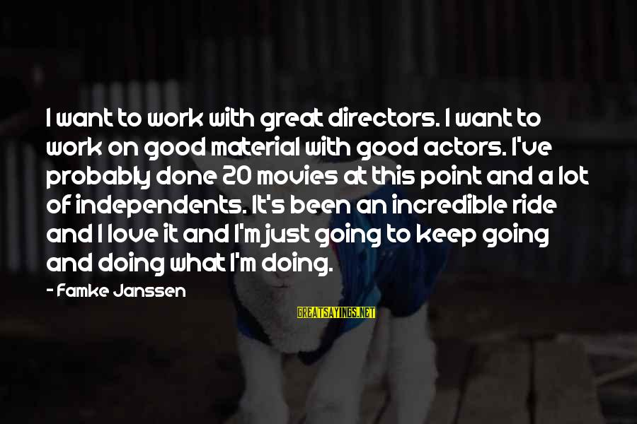 Material Love Sayings By Famke Janssen: I want to work with great directors. I want to work on good material with