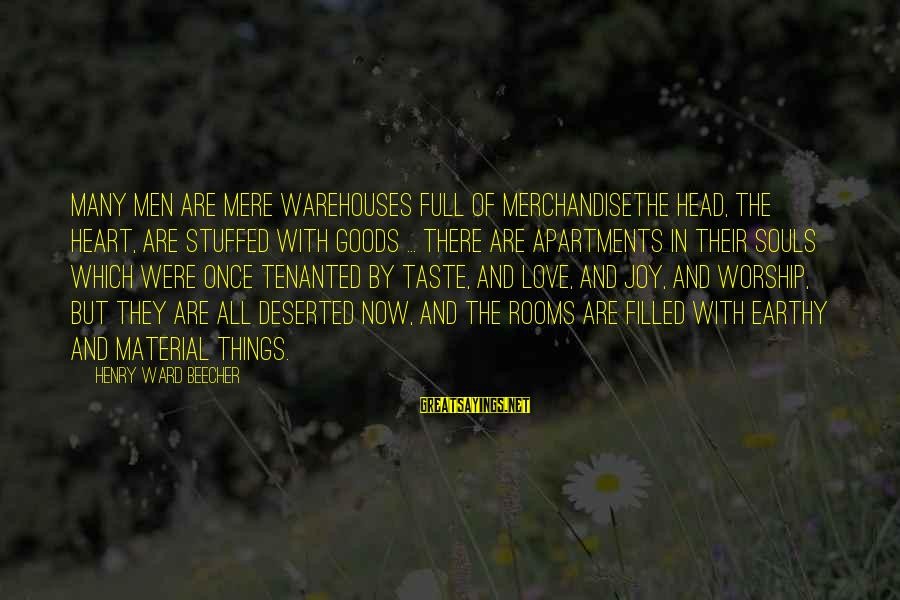 Material Love Sayings By Henry Ward Beecher: Many men are mere warehouses full of merchandisethe head, the heart, are stuffed with goods
