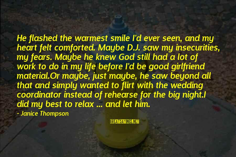Material Love Sayings By Janice Thompson: He flashed the warmest smile I'd ever seen, and my heart felt comforted. Maybe D.J.