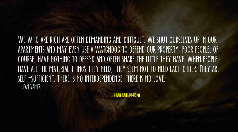 Material Love Sayings By Jean Vanier: We who are rich are often demanding and difficult. We shut ourselves up in our