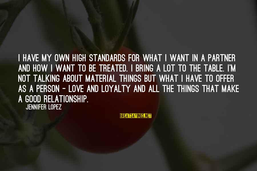 Material Love Sayings By Jennifer Lopez: I have my own high standards for what I want in a partner and how