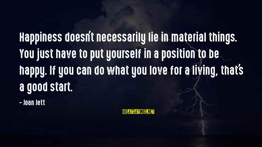 Material Love Sayings By Joan Jett: Happiness doesn't necessarily lie in material things. You just have to put yourself in a
