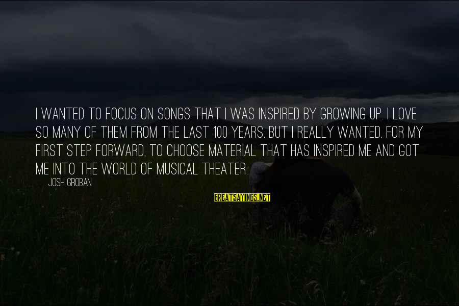 Material Love Sayings By Josh Groban: I wanted to focus on songs that I was inspired by growing up. I love