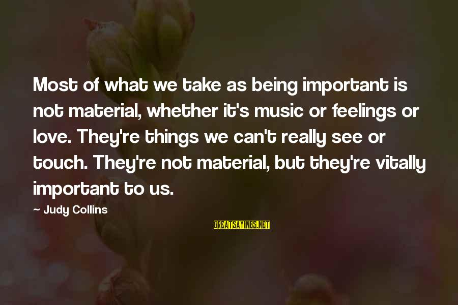 Material Love Sayings By Judy Collins: Most of what we take as being important is not material, whether it's music or