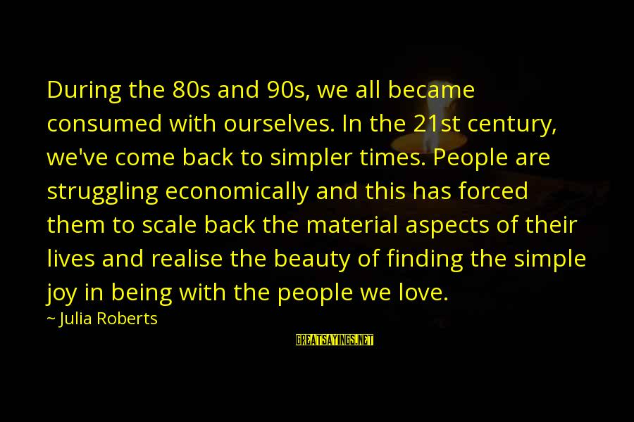 Material Love Sayings By Julia Roberts: During the 80s and 90s, we all became consumed with ourselves. In the 21st century,