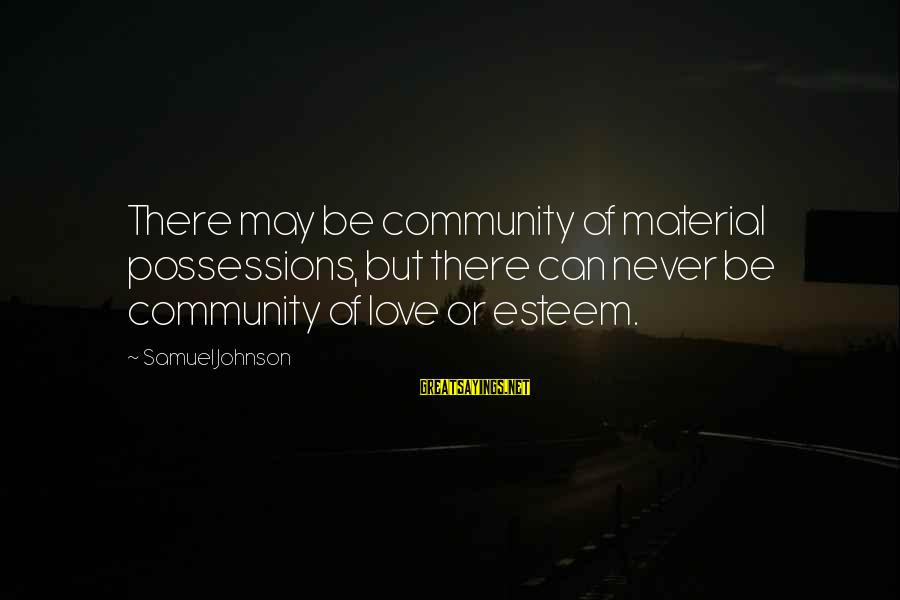 Material Love Sayings By Samuel Johnson: There may be community of material possessions, but there can never be community of love