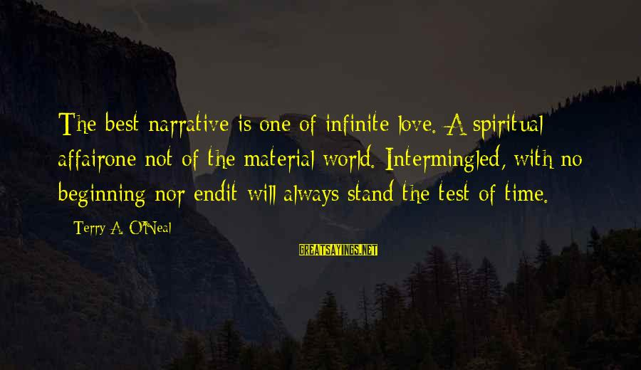 Material Love Sayings By Terry A. O'Neal: The best narrative is one of infinite love. A spiritual affairone not of the material