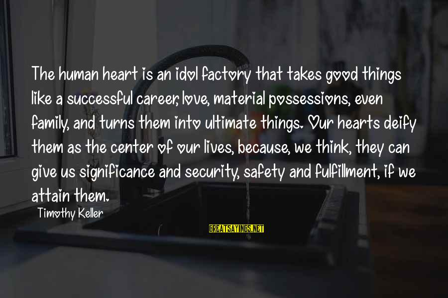 Material Love Sayings By Timothy Keller: The human heart is an idol factory that takes good things like a successful career,