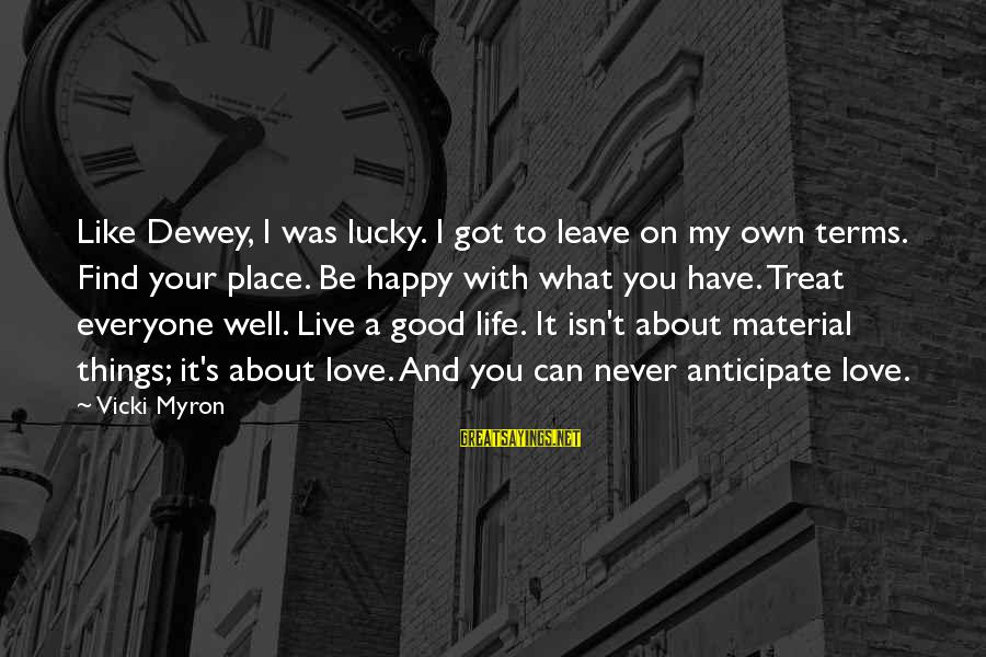 Material Love Sayings By Vicki Myron: Like Dewey, I was lucky. I got to leave on my own terms. Find your