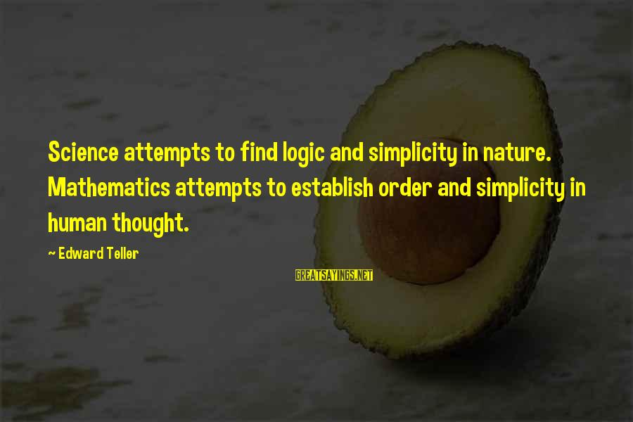 Math And Logic Sayings By Edward Teller: Science attempts to find logic and simplicity in nature. Mathematics attempts to establish order and