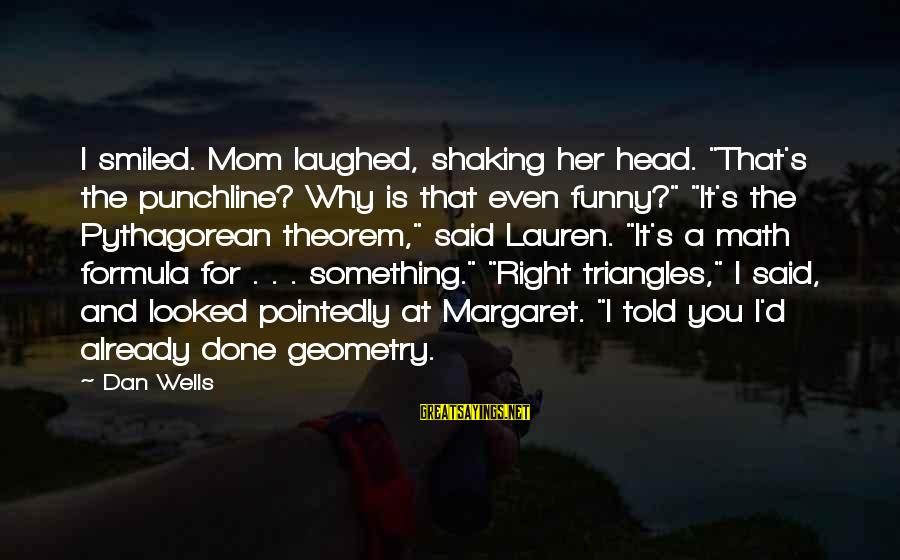 """Math Funny Sayings By Dan Wells: I smiled. Mom laughed, shaking her head. """"That's the punchline? Why is that even funny?"""""""