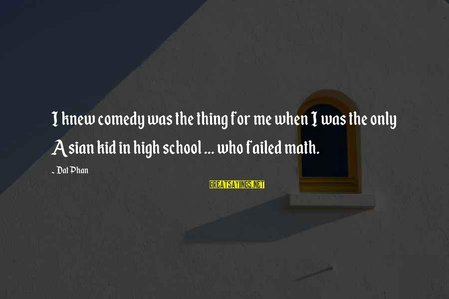 Math Funny Sayings By Dat Phan: I knew comedy was the thing for me when I was the only Asian kid