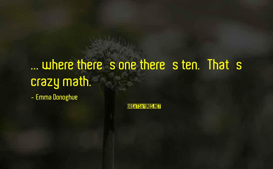 Math Funny Sayings By Emma Donoghue: ... where there's one there's ten.'That's crazy math.