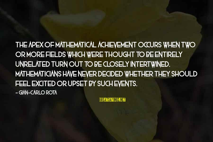 Math Funny Sayings By Gian-Carlo Rota: The apex of mathematical achievement occurs when two or more fields which were thought to