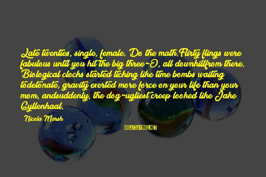 Math Funny Sayings By Nicola Marsh: Late twenties, single, female. Do the math.Flirty flings were fabulous until you hit the big