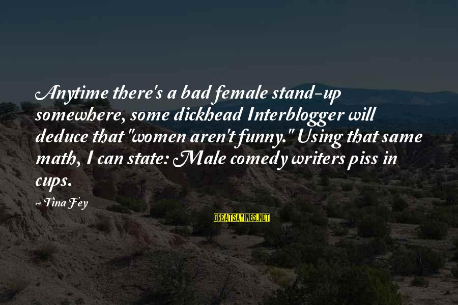 """Math Funny Sayings By Tina Fey: Anytime there's a bad female stand-up somewhere, some dickhead Interblogger will deduce that """"women aren't"""