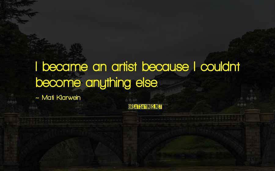 Mati Sayings By Mati Klarwein: I became an artist because I couldn't become anything else.