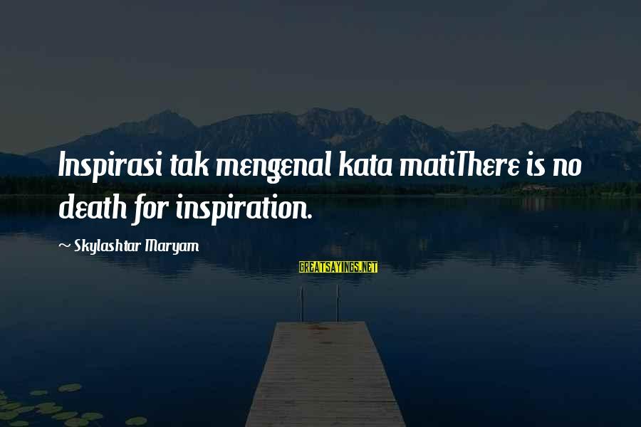 Mati Sayings By Skylashtar Maryam: Inspirasi tak mengenal kata matiThere is no death for inspiration.