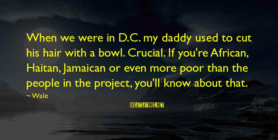 Matrix Pill Scene Sayings By Wale: When we were in D.C. my daddy used to cut his hair with a bowl.