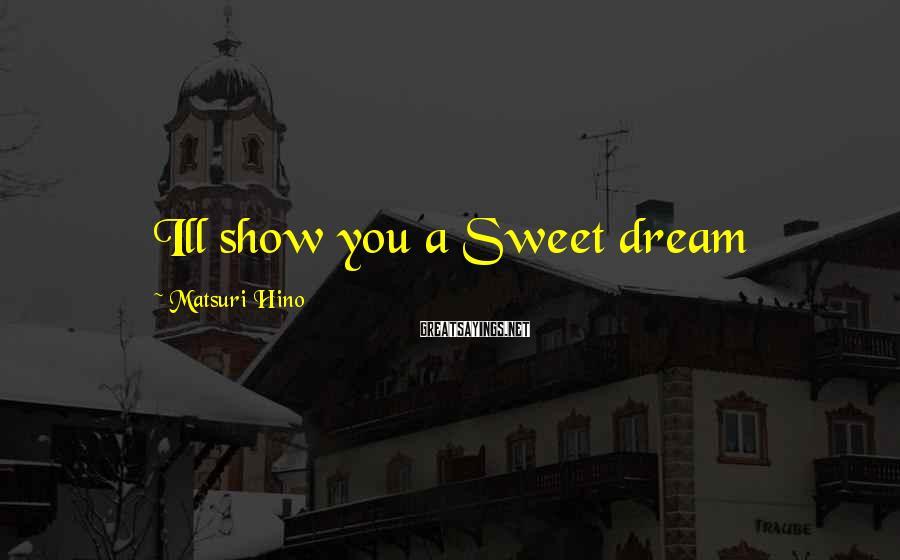 Matsuri Hino Sayings: Ill show you a Sweet dream