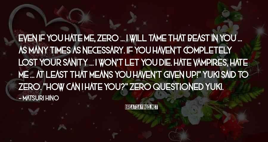 Matsuri Hino Sayings: Even if you hate me, Zero ... I will tame that beast in you ...