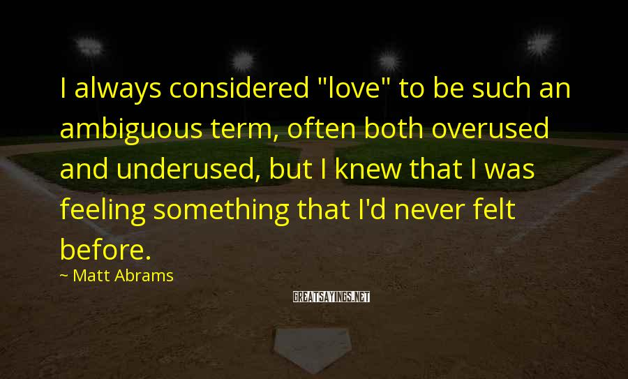 "Matt Abrams Sayings: I always considered ""love"" to be such an ambiguous term, often both overused and underused,"
