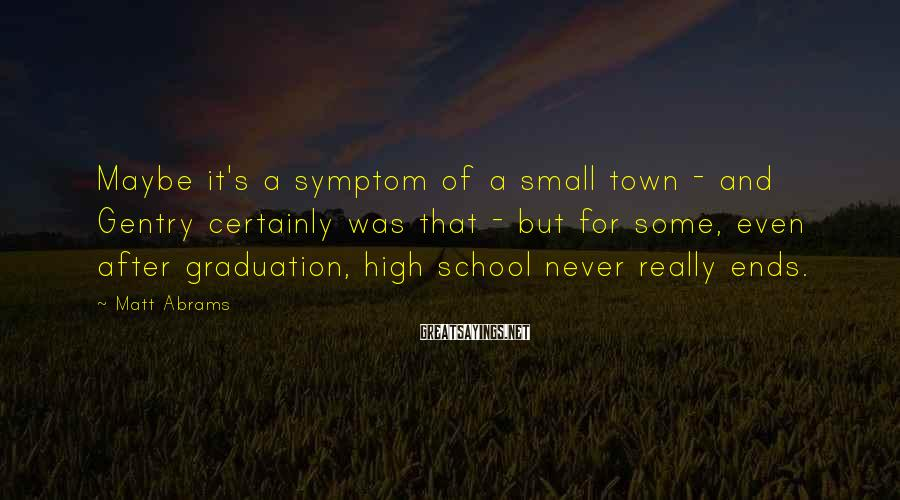 Matt Abrams Sayings: Maybe it's a symptom of a small town - and Gentry certainly was that -