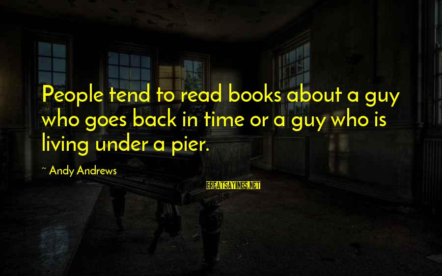 Matt Cutts Sayings By Andy Andrews: People tend to read books about a guy who goes back in time or a