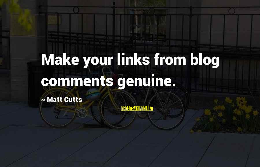 Matt Cutts Sayings By Matt Cutts: Make your links from blog comments genuine.