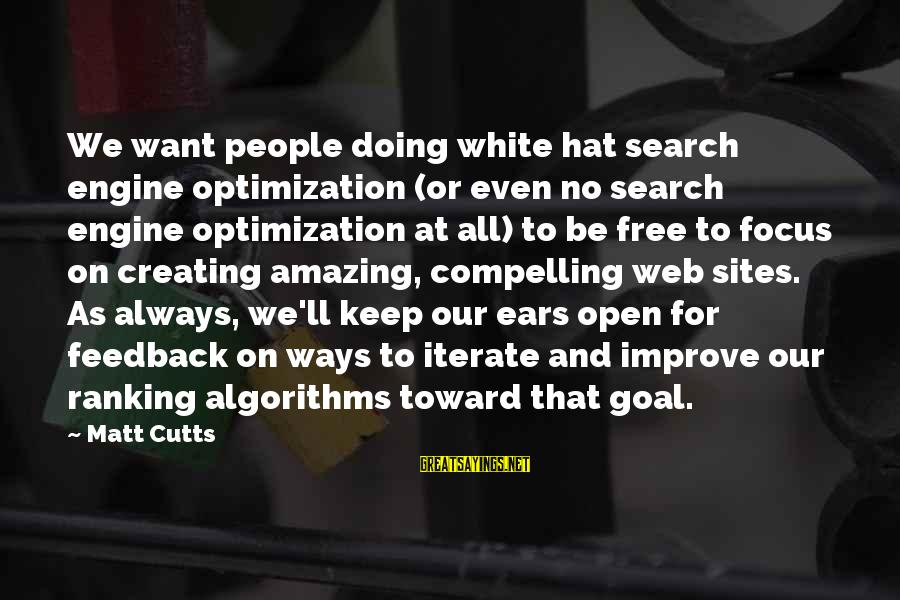 Matt Cutts Sayings By Matt Cutts: We want people doing white hat search engine optimization (or even no search engine optimization