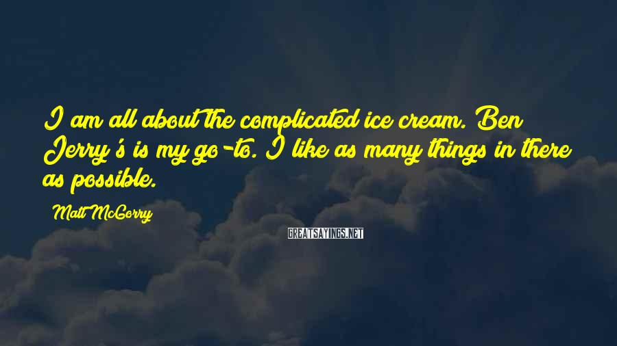 Matt McGorry Sayings: I am all about the complicated ice cream. Ben & Jerry's is my go-to. I