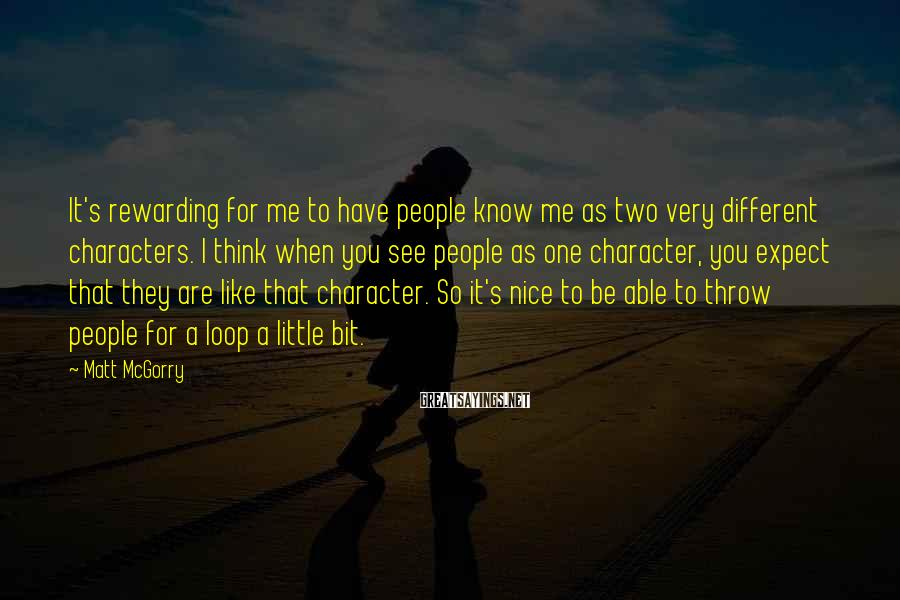 Matt McGorry Sayings: It's rewarding for me to have people know me as two very different characters. I