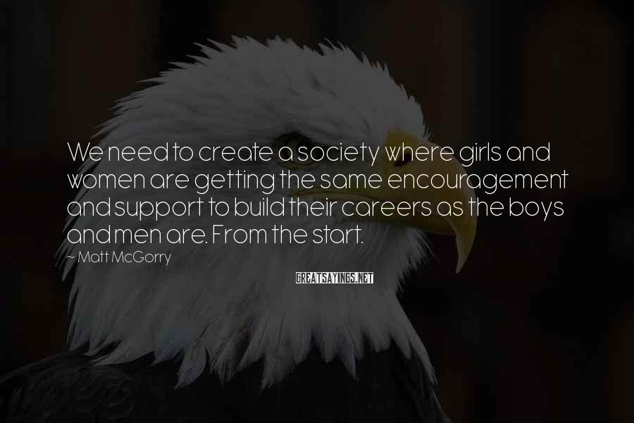 Matt McGorry Sayings: We need to create a society where girls and women are getting the same encouragement