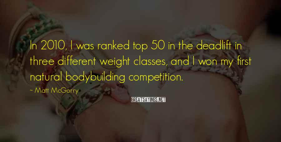 Matt McGorry Sayings: In 2010, I was ranked top 50 in the deadlift in three different weight classes,
