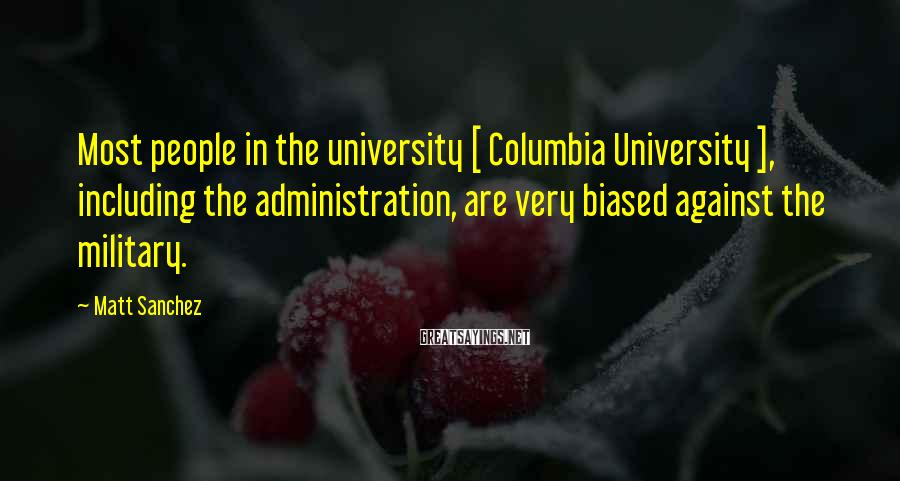 Matt Sanchez Sayings: Most people in the university [ Columbia University ], including the administration, are very biased