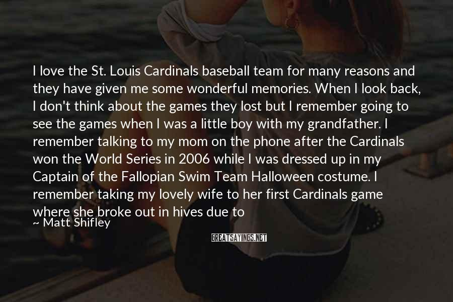 Matt Shifley Sayings: I love the St. Louis Cardinals baseball team for many reasons and they have given