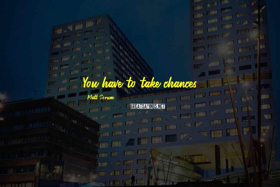 Matt Sorum Sayings: You have to take chances.