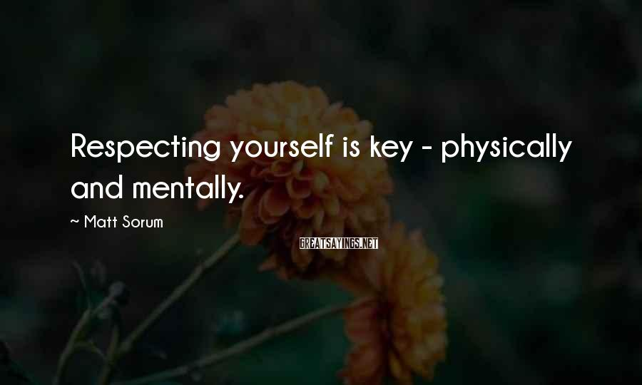 Matt Sorum Sayings: Respecting yourself is key - physically and mentally.