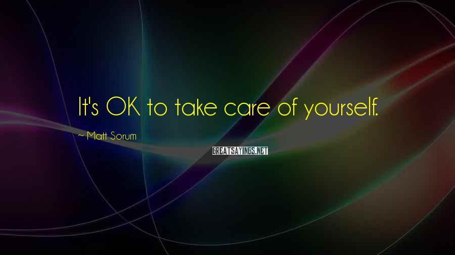 Matt Sorum Sayings: It's OK to take care of yourself.